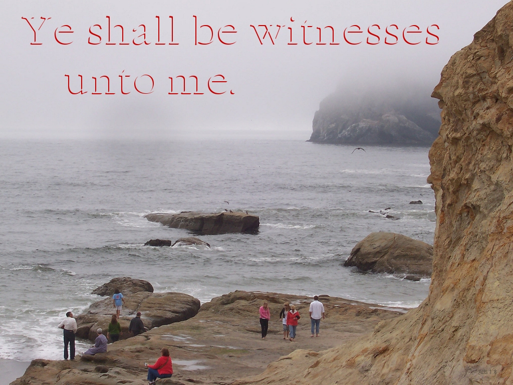 [The Scriptures say in Acts 1:8 -- Ye shall be witnesses unto me]