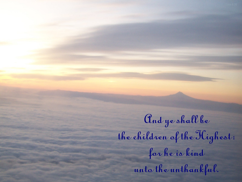 And ye shall be the children of the highest for he is kind unto the