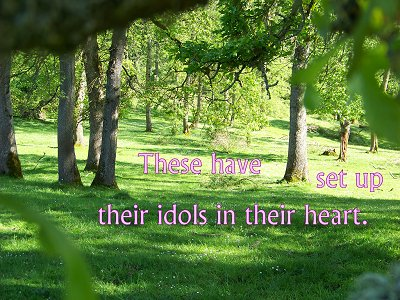 [These...have set up their idols in their heart (Ezekiel 14:3)]
