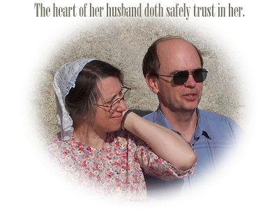 The heart of her husband doth safely trust in her (Proverbs 31:11)