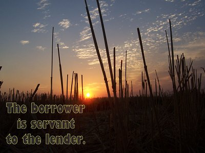 [The borrower is servant to the lender (Proverbs 22:7)]