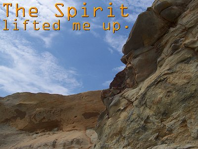 The Spirit lifted me up