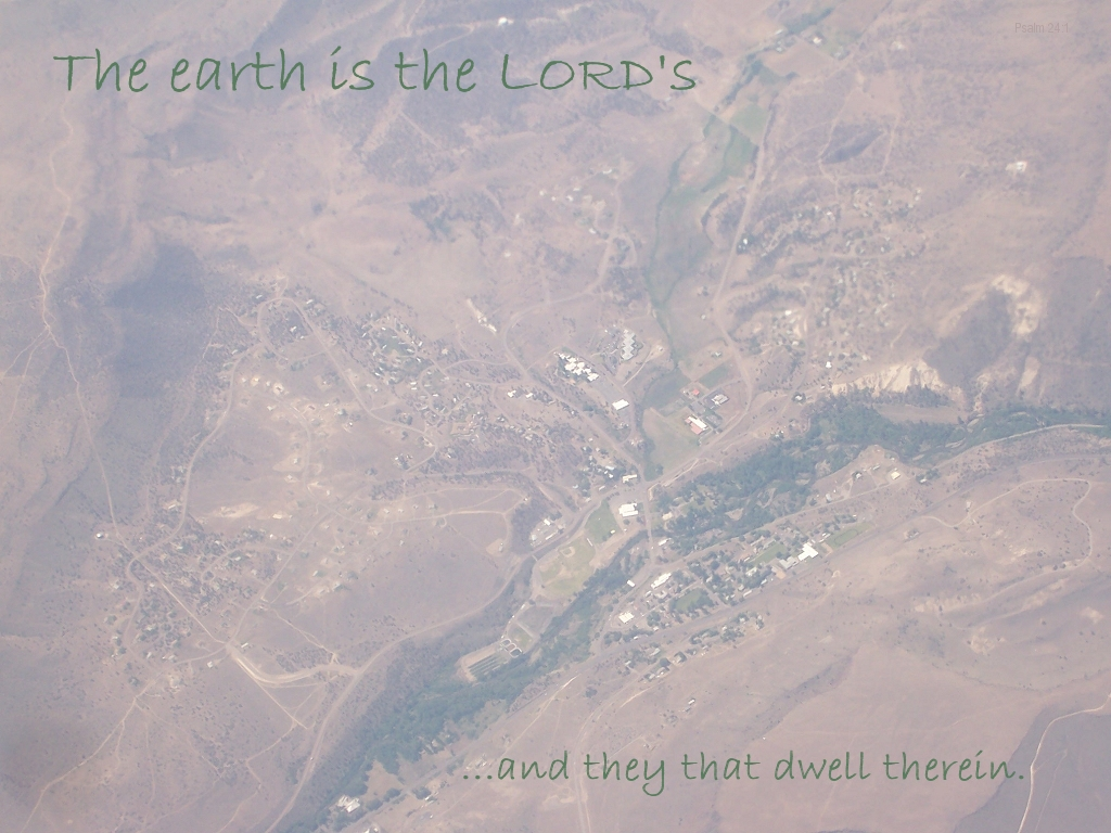 The earth is the LORD's...and they that dwell therein (Psalm 24:1)